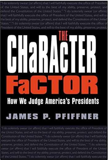 Character Factor How We Judge Americas Presidents Paperback by Pfiffne