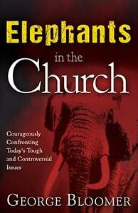 Elephants in the Church Courageously Confronting Todays Tough and Cont