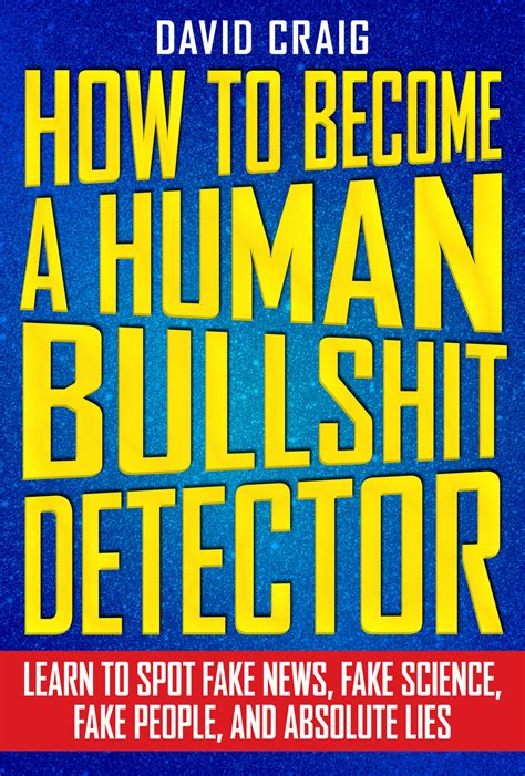 How to Become a Human Bullshit Detector Learn to Spot Fake News Fake P