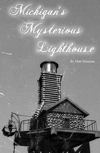 Michigans Mysterious Lighthouse by Matt Manceau 2010 Paperback