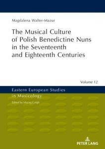 Musical Culture of Polish Benedictine Nuns in the 17th and 18th 978363
