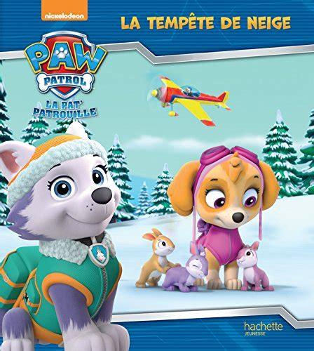 Paw Patrol La Pat Patrouille Tempete de neige French Edition By Collec