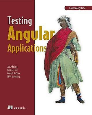 Testing Angular Applications Covers Angular 2 by Jesse Palmer 97816172