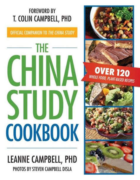 The China Study Cookbook Over 120 Whole Food Plant Based Recipes
