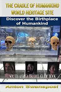 The Cradle of Humankind World Heritage Site Discover the Birthplace of