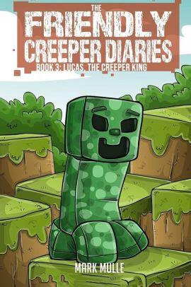 The Friendly Creeper Diaries The Friendly Creeper Diaries Book 3 Lucas