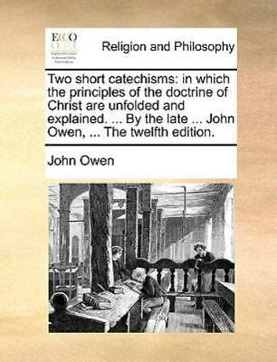 Two Short Catechisms In Which the Principles of the Doctrine of Christ